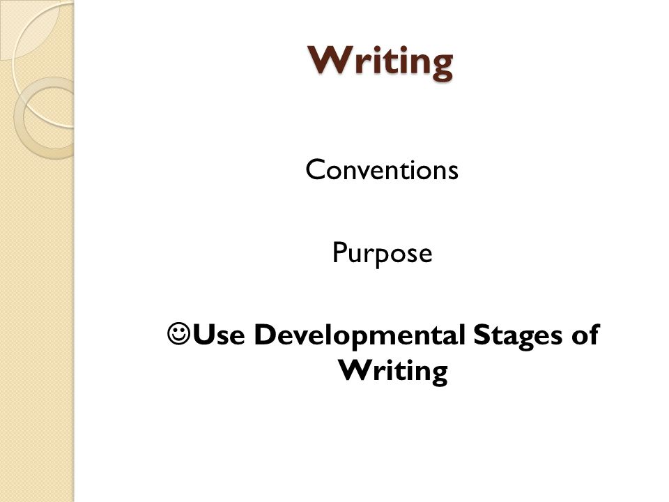 Writing Conventions Purpose Use Developmental Stages of Writing