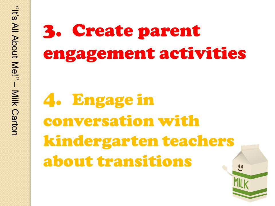 Its All About Me. – Milk Carton 3. Create parent engagement activities 4.