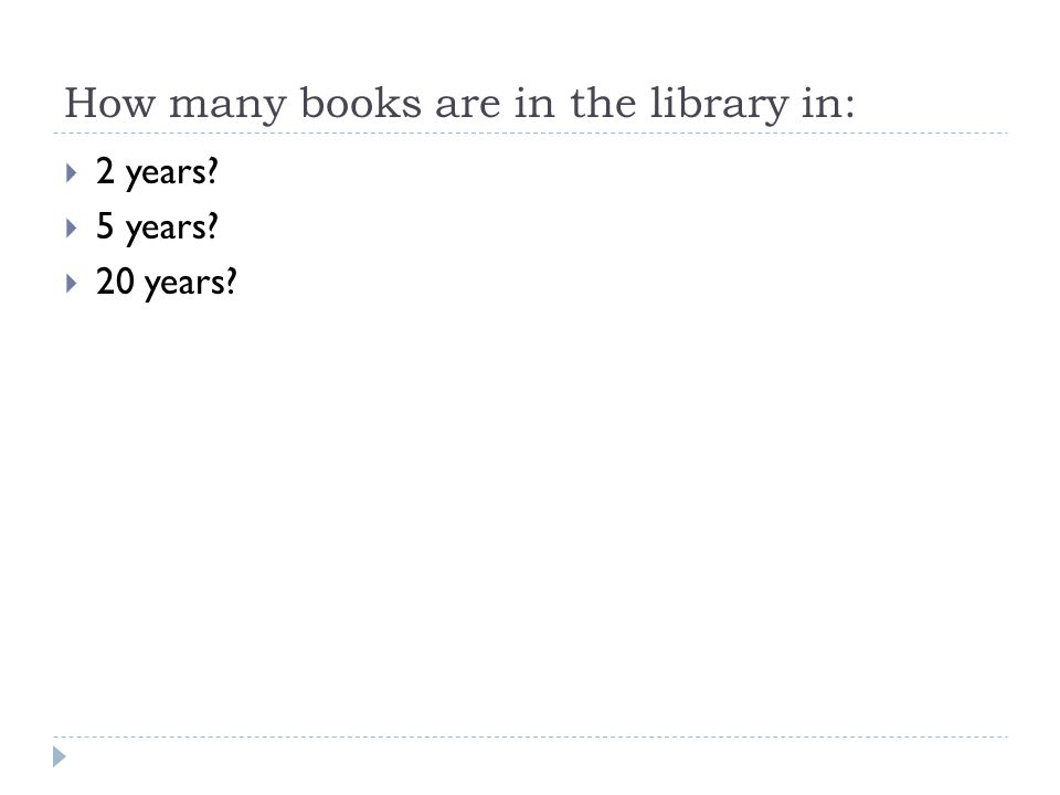 How many books are in the library in: 2 years? 5 years? 20 years?