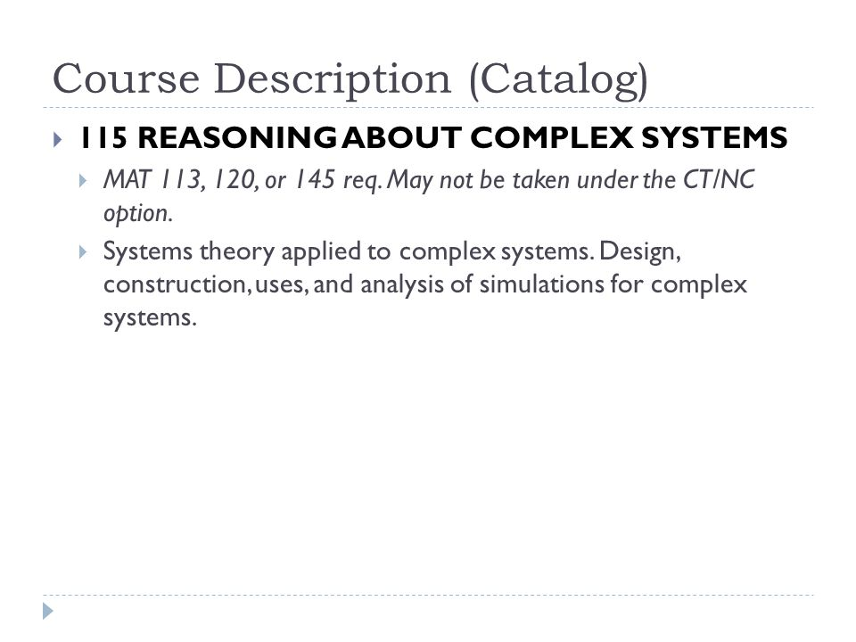 Course Description (Catalog) 115 REASONING ABOUT COMPLEX SYSTEMS MAT 113, 120, or 145 req.