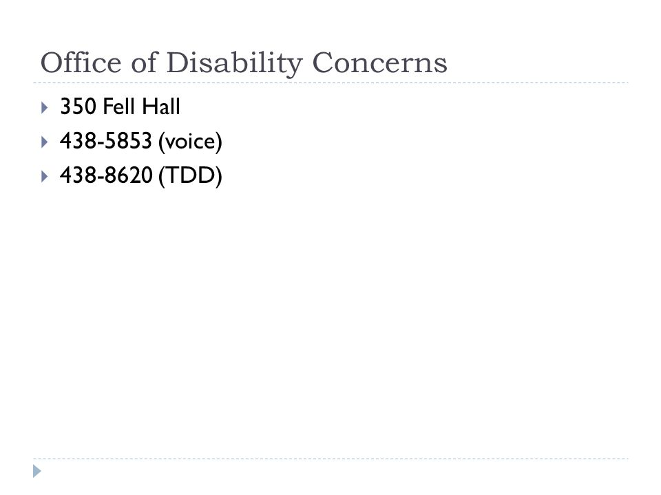 Office of Disability Concerns 350 Fell Hall 438-5853 (voice) 438-8620 (TDD)