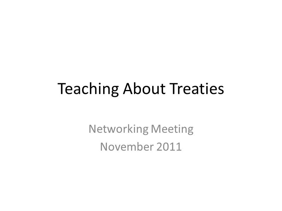 Teaching About Treaties Networking Meeting November 2011