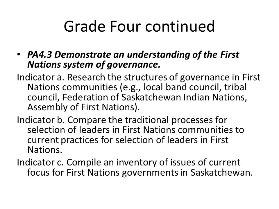 Grade Four continued PA4.3 Demonstrate an understanding of the First Nations system of governance.