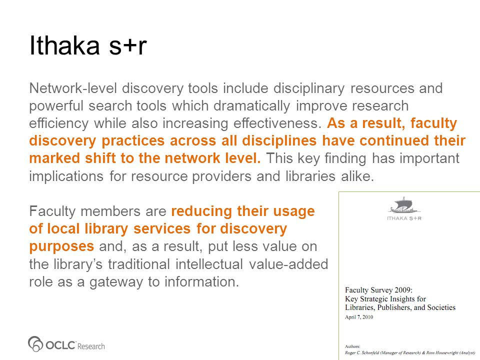 Ithaka s+r Network-level discovery tools include disciplinary resources and powerful search tools which dramatically improve research efficiency while