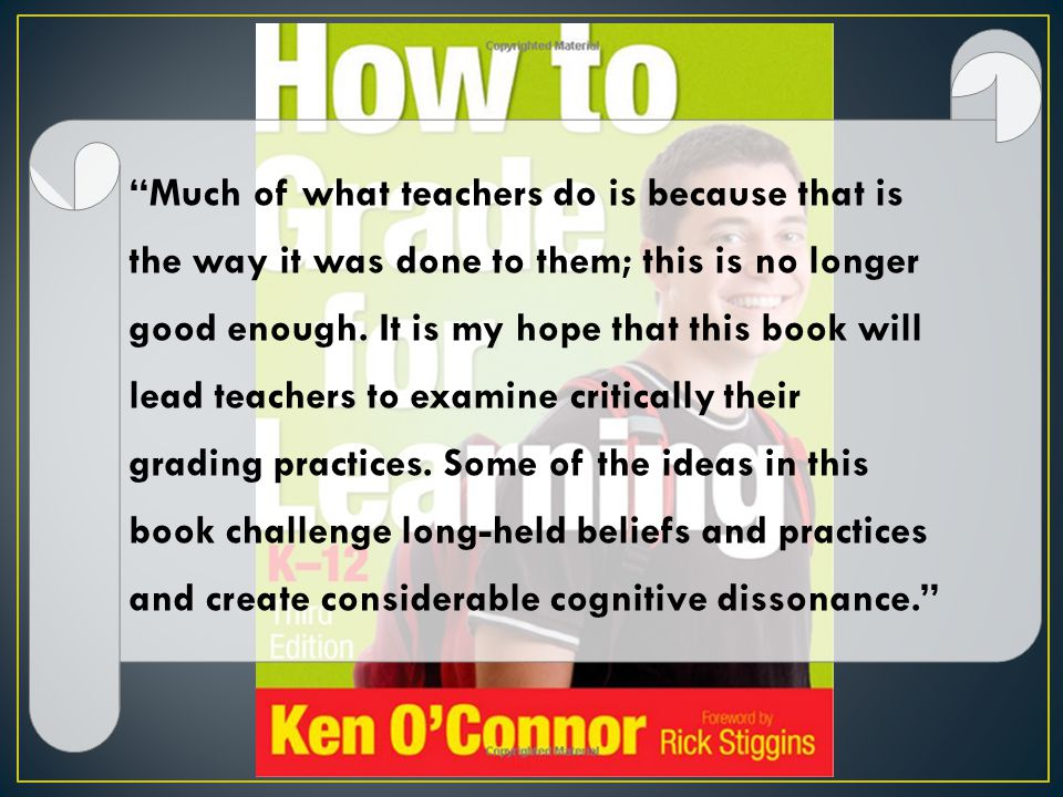 Much of what teachers do is because that is the way it was done to them; this is no longer good enough.
