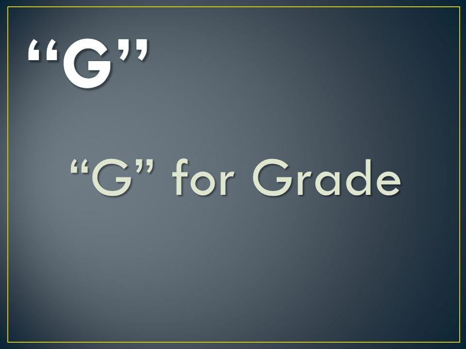 G for Grade