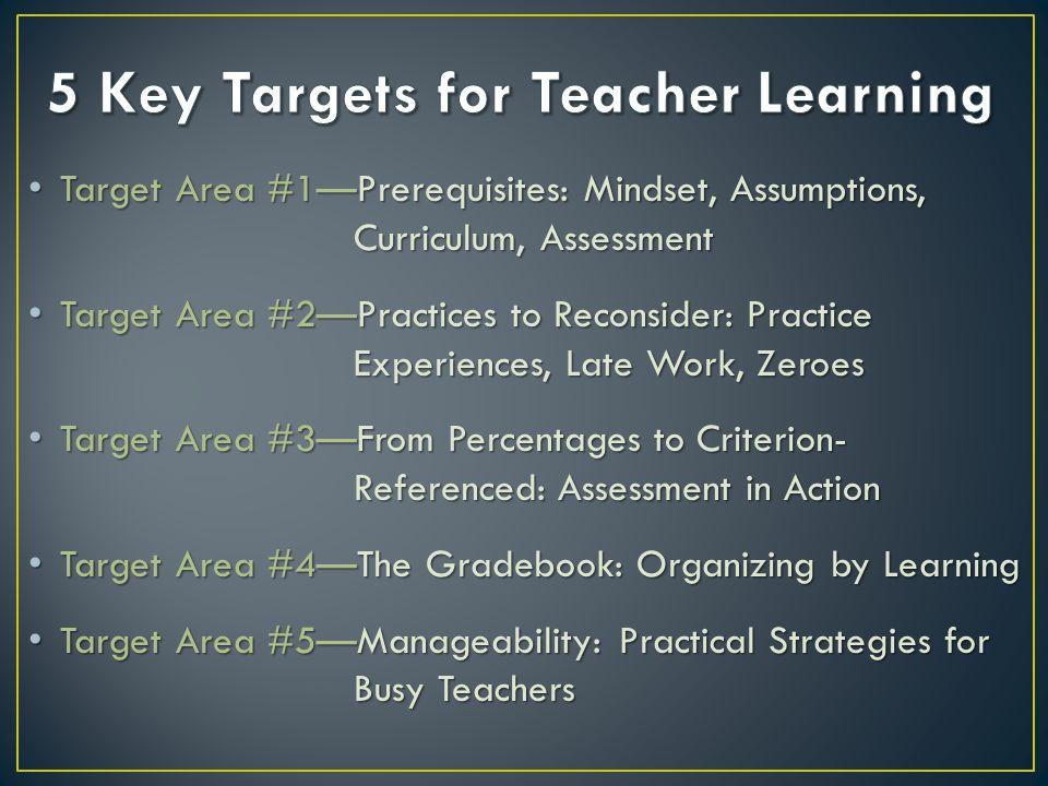 Target Area #1Prerequisites: Mindset, Assumptions, Curriculum, Assessment Target Area #1Prerequisites: Mindset, Assumptions, Curriculum, Assessment Ta