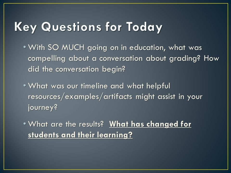 With SO MUCH going on in education, what was compelling about a conversation about grading? How did the conversation begin? With SO MUCH going on in e