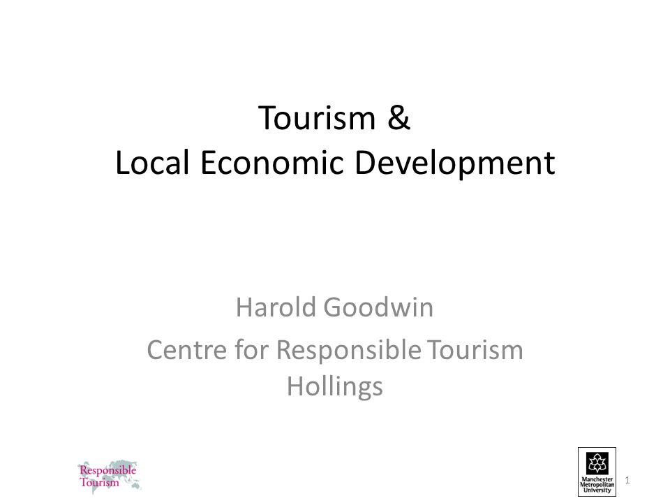 Tourism & Local Economic Development Harold Goodwin Centre for Responsible Tourism Hollings 1