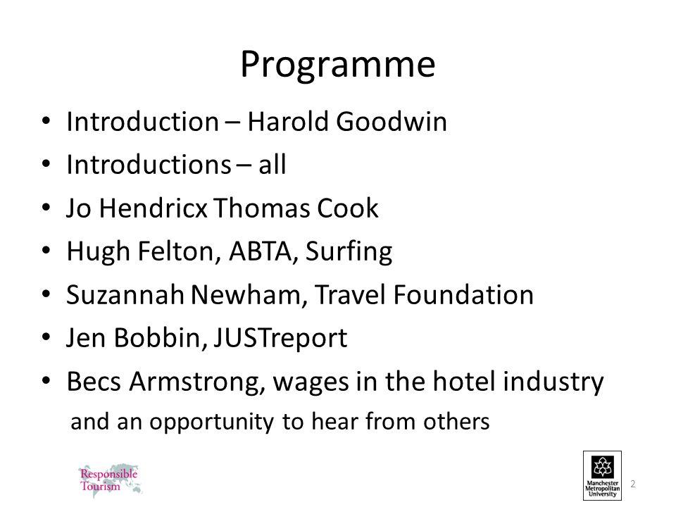 Programme Introduction – Harold Goodwin Introductions – all Jo Hendricx Thomas Cook Hugh Felton, ABTA, Surfing Suzannah Newham, Travel Foundation Jen