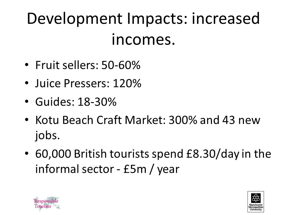 Development Impacts: increased incomes. Fruit sellers: 50-60% Juice Pressers: 120% Guides: 18-30% Kotu Beach Craft Market: 300% and 43 new jobs. 60,00