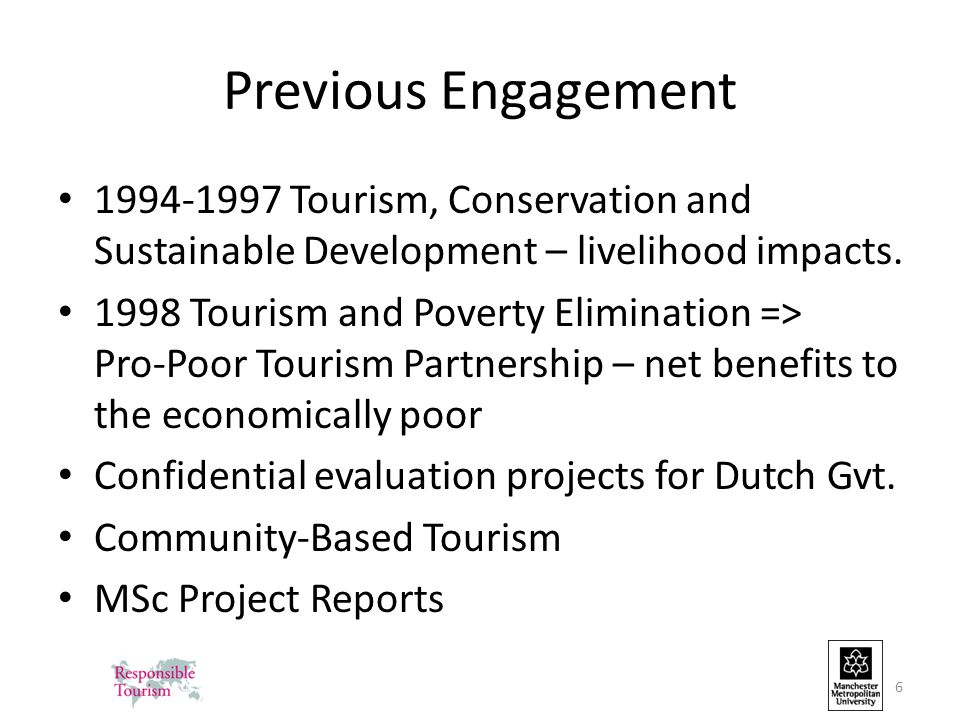 Previous Engagement 1994-1997 Tourism, Conservation and Sustainable Development – livelihood impacts. 1998 Tourism and Poverty Elimination => Pro-Poor