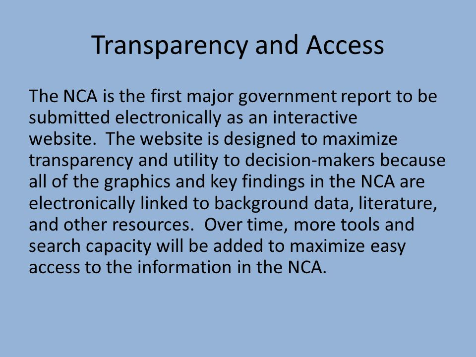 Transparency and Access The NCA is the first major government report to be submitted electronically as an interactive website.
