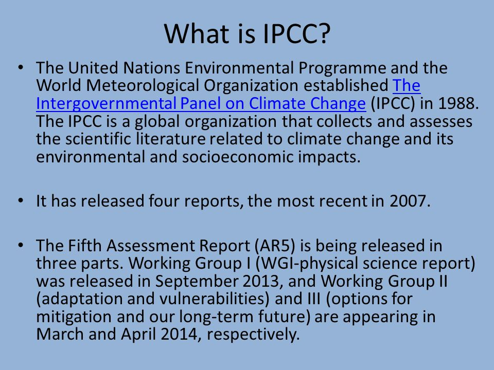 What is IPCC? The United Nations Environmental Programme and the World Meteorological Organization established The Intergovernmental Panel on Climate