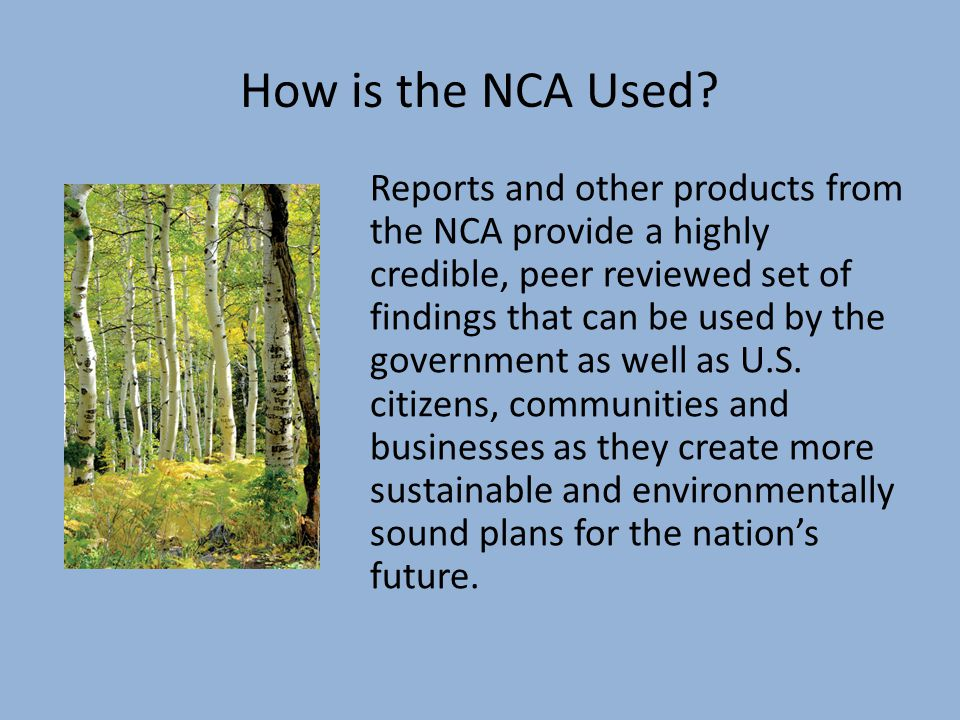 NCA products The full 1300 plus pages of report, references and traceable accounts that explain the author s conclusions and thought processes will be included in the interactive web version at globalchange.gov The printed products include: – A 100 plus page highlights document that has a lot of graphics.