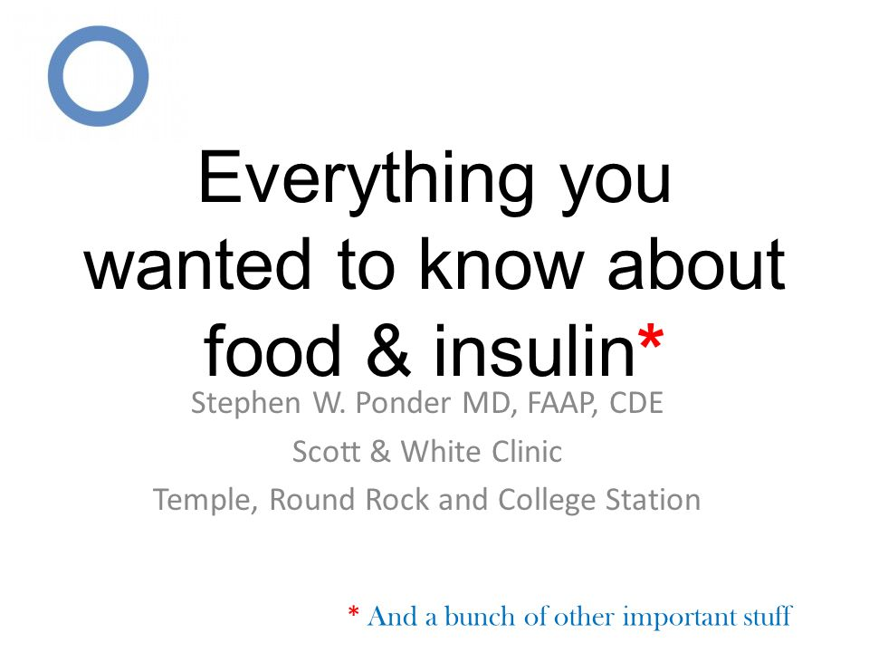 Everything you wanted to know about food & insulin* Stephen W.