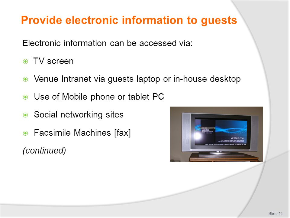 Provide electronic information to guests Electronic information can be accessed via: TV screen Venue Intranet via guests laptop or in-house desktop Us