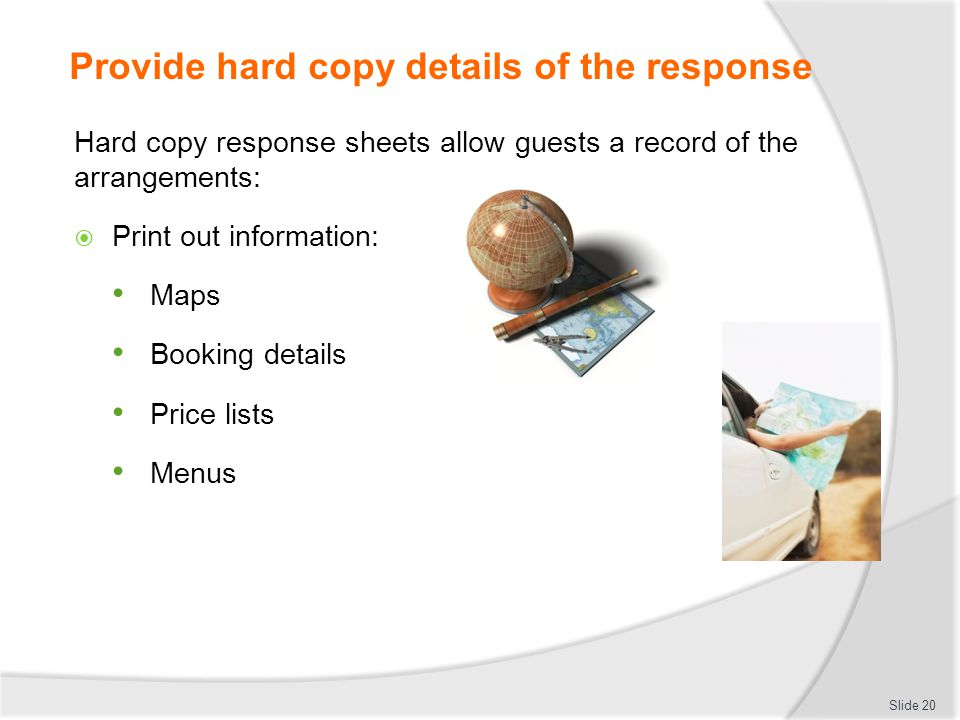 Provide hard copy details of the response Hard copy response sheets allow guests a record of the arrangements: Print out information: Maps Booking det