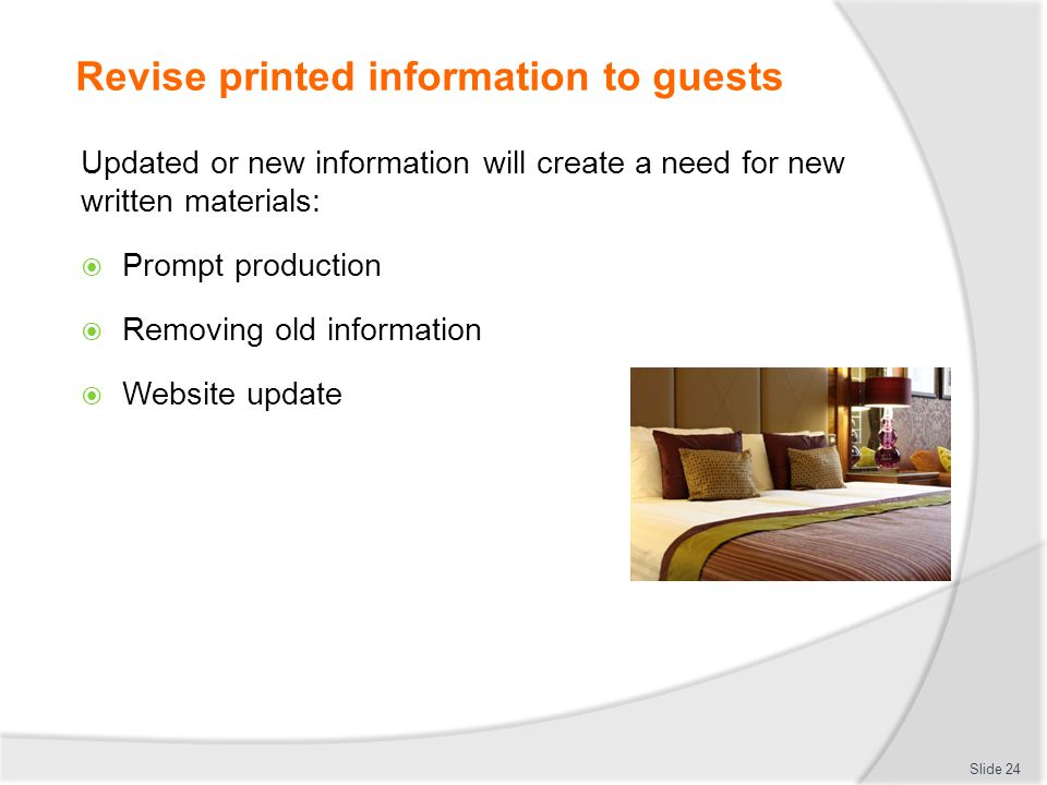 Revise printed information to guests Updated or new information will create a need for new written materials: Prompt production Removing old informati