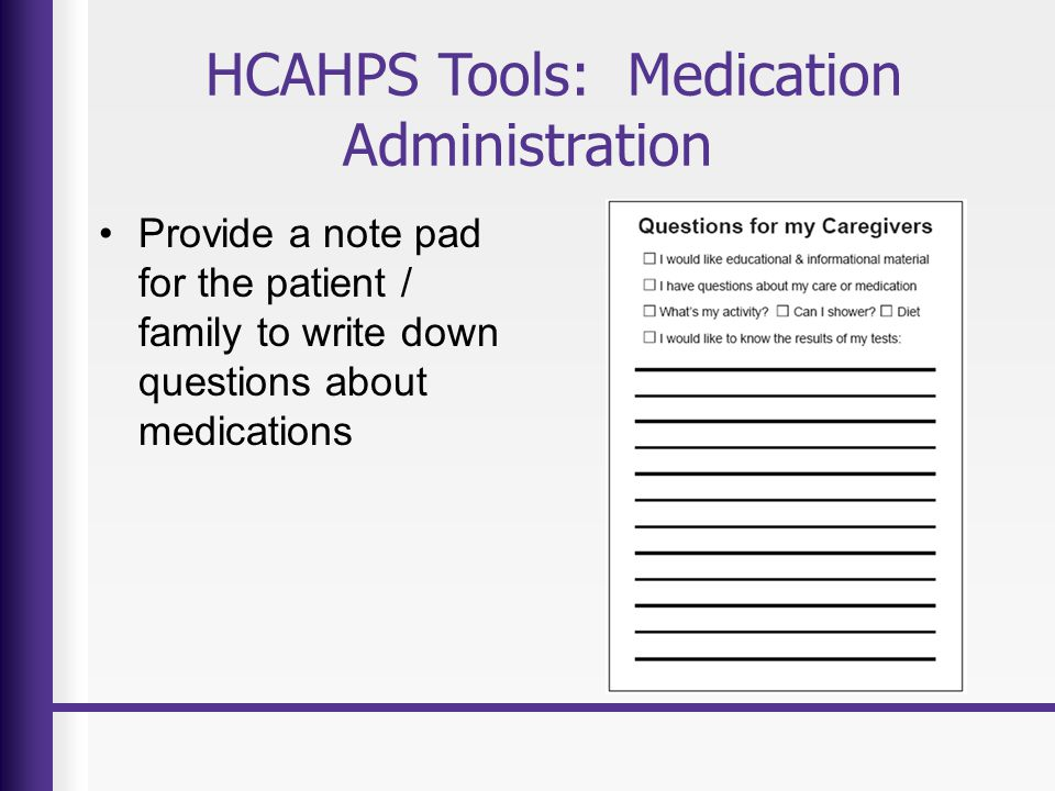 HCAHPS Tools: Medication Administration Provide a note pad for the patient / family to write down questions about medications