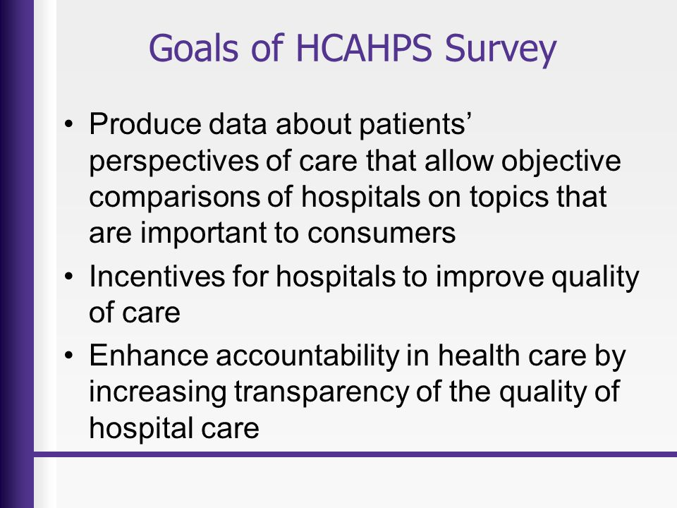 HCAHPS Reimbursement Impact On November 1, 2006 CMS issued a final rule regarding the Outpatient Prospective Payment System that was designed to promote higher quality in outpatient care.