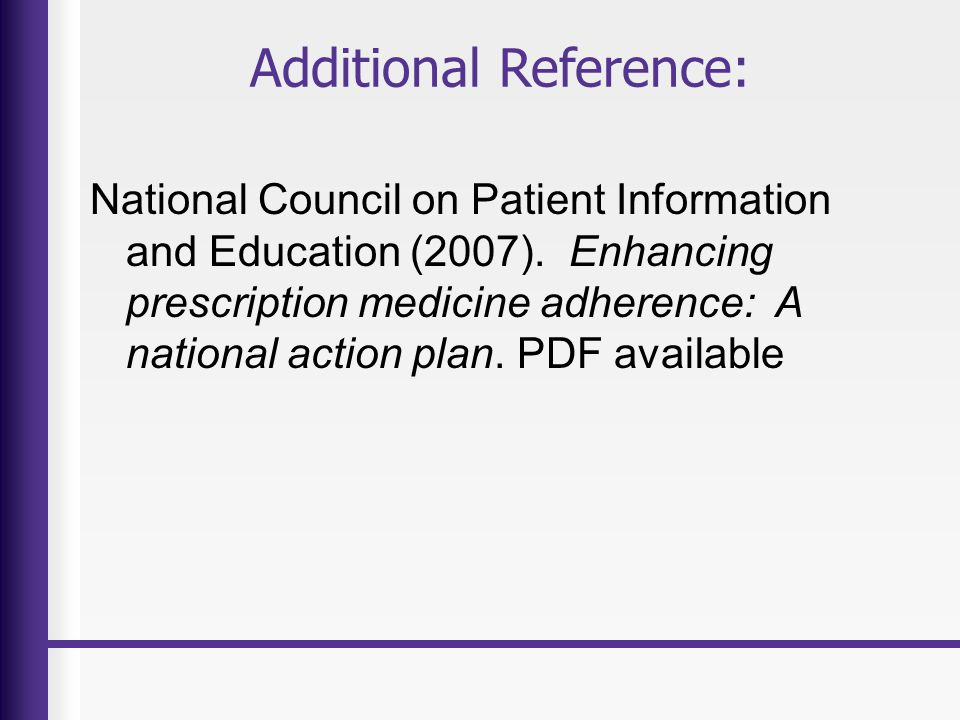 Additional Reference: National Council on Patient Information and Education (2007). Enhancing prescription medicine adherence: A national action plan.