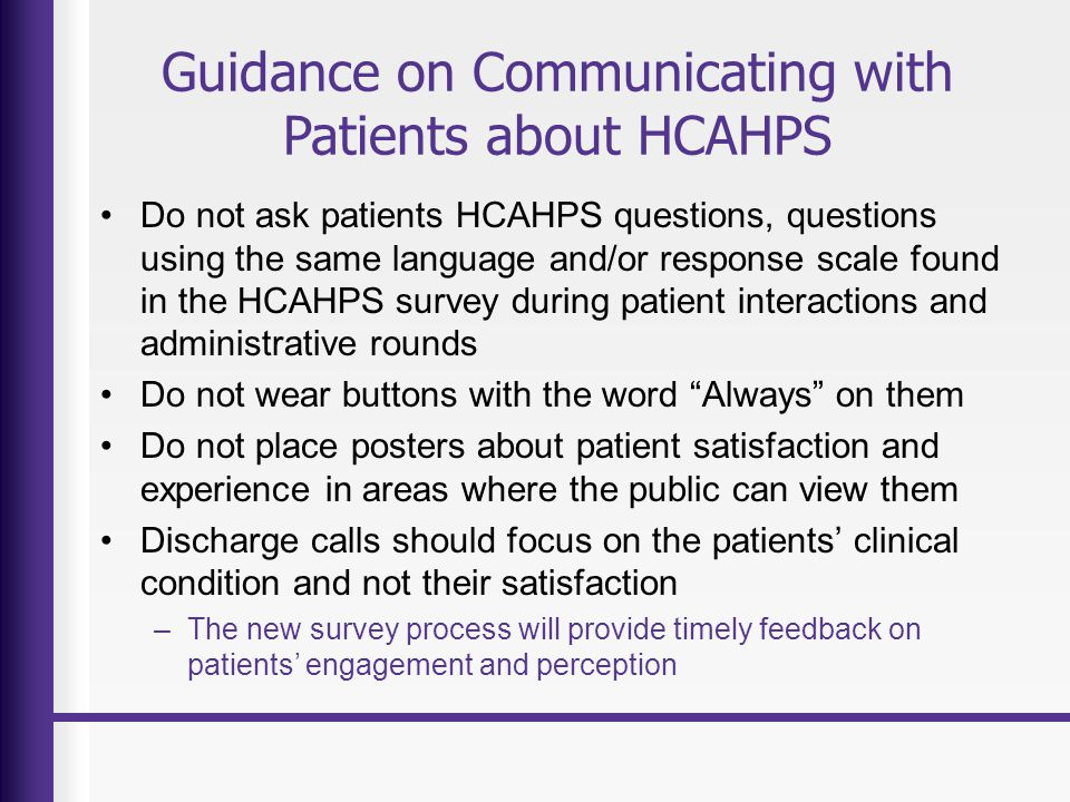 Guidance on Communicating with Patients about HCAHPS Do not ask patients HCAHPS questions, questions using the same language and/or response scale fou
