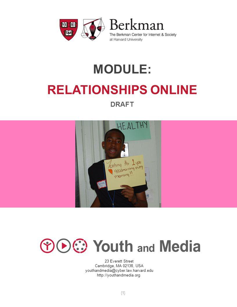 MODULE: RELATIONSHIPS ONLINE DRAFT 23 Everett Street Cambridge, MA 02138, USA youthandmedia@cyber.law.harvard.edu http://youthandmedia.org {1}