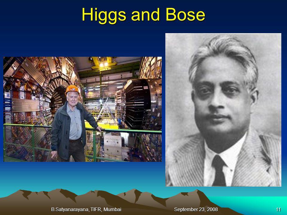 B.Satyanarayana, TIFR, Mumbai September 23, 200811 Higgs and Bose
