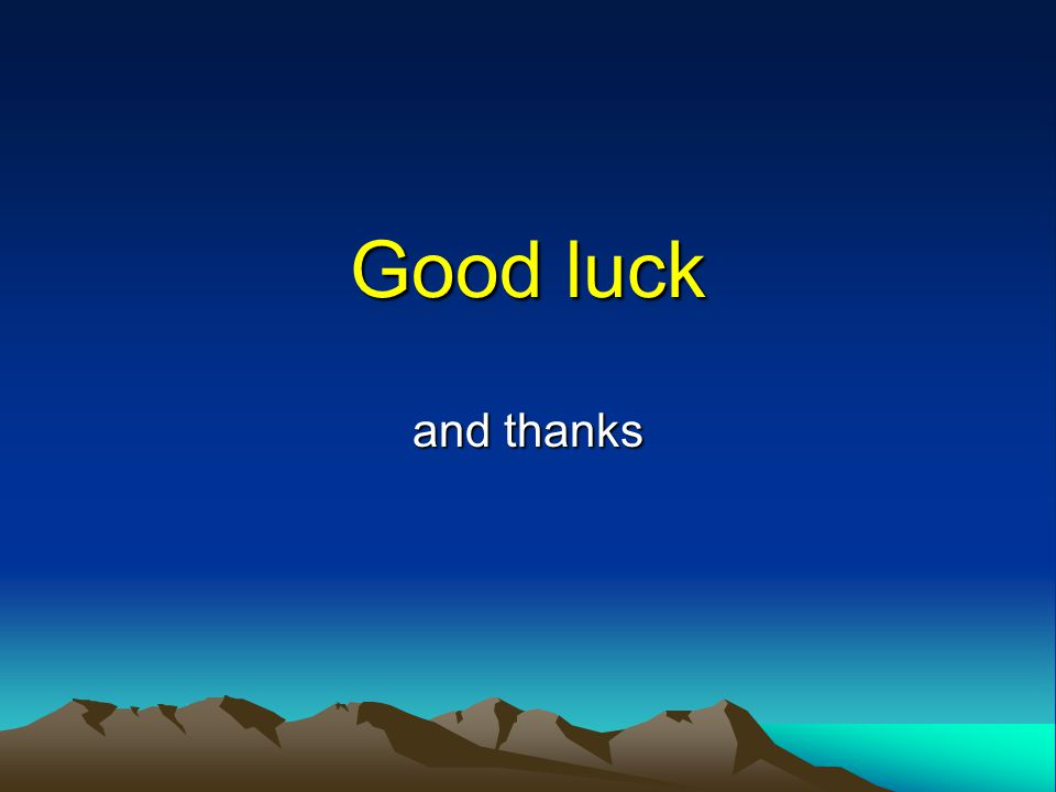 Good luck and thanks
