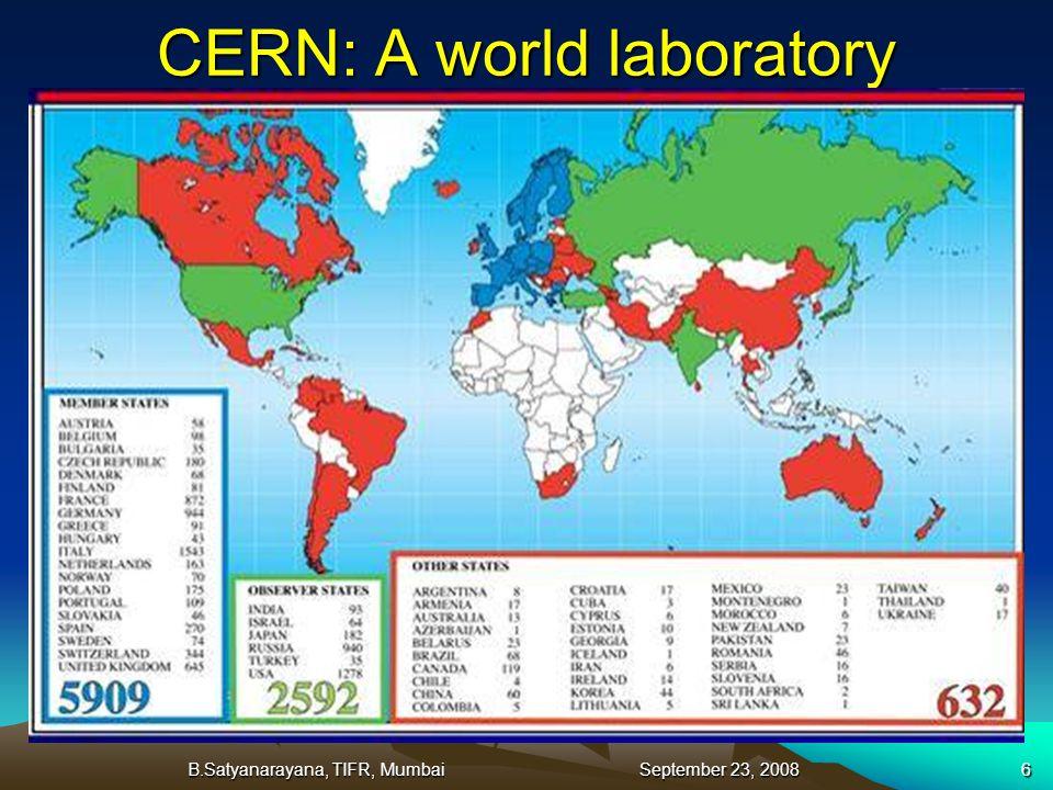 B.Satyanarayana, TIFR, Mumbai September 23, 20086 CERN: A world laboratory