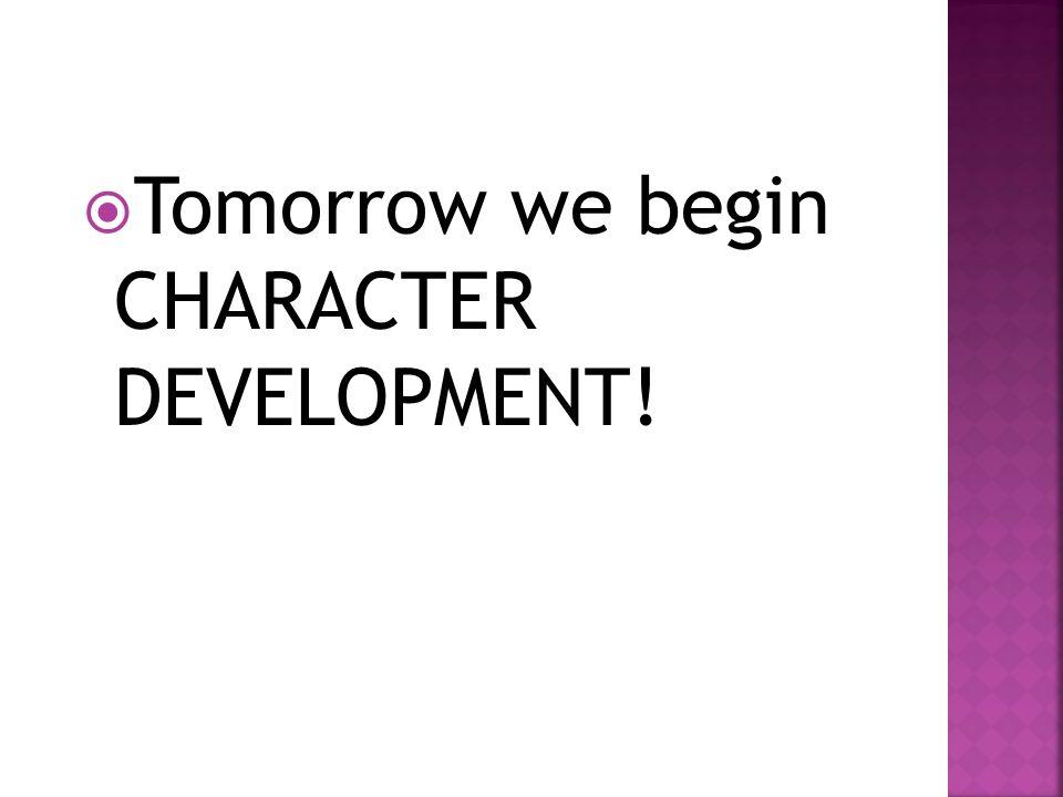 Tomorrow we begin CHARACTER DEVELOPMENT!
