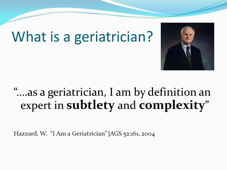 What is a geriatrician.