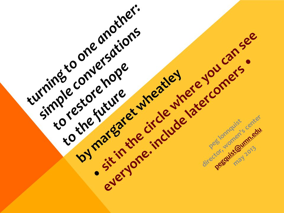 turning to one another: simple conversations to restore hope to the future by margaret wheatley sit in the circle where you can see everyone. include