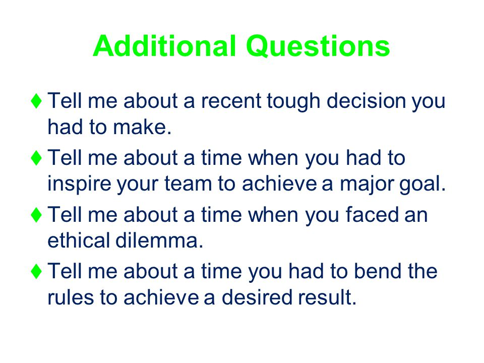 Additional Questions Tell me about a recent tough decision you had to make.