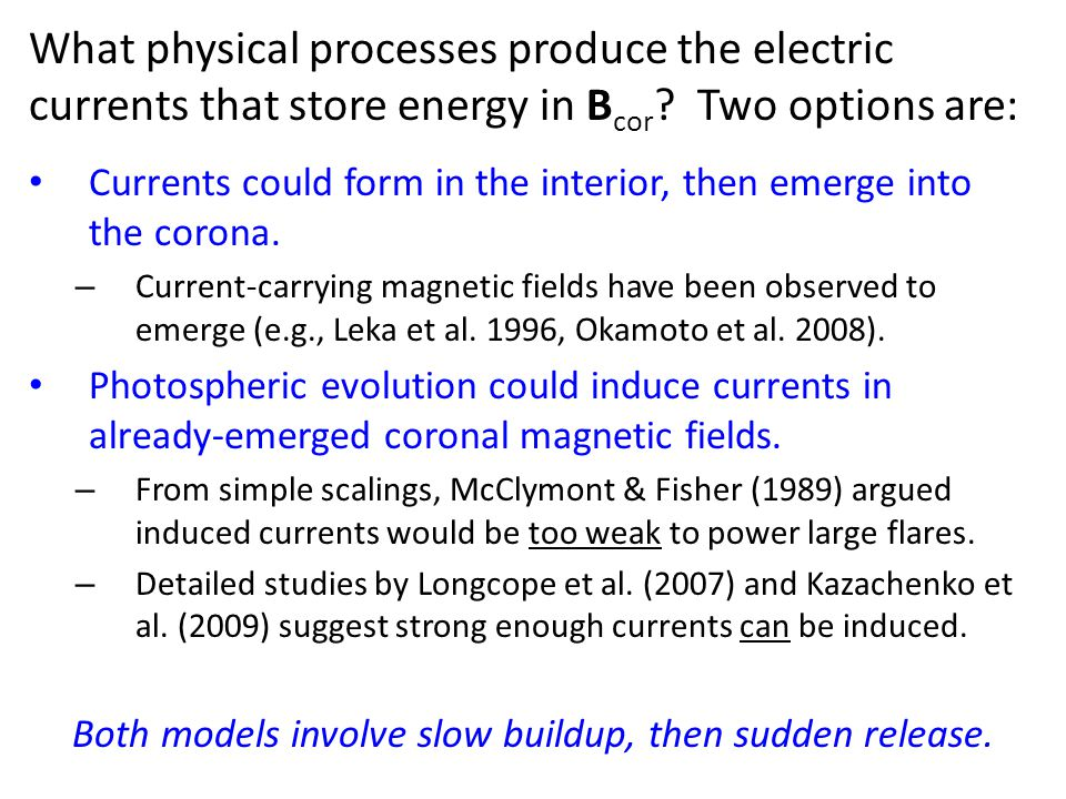 What physical processes produce the electric currents that store energy in B cor ? Two options are: Currents could form in the interior, then emerge i