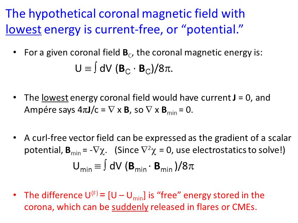The hypothetical coronal magnetic field with lowest energy is current-free, or potential. For a given coronal field B C, the coronal magnetic energy i