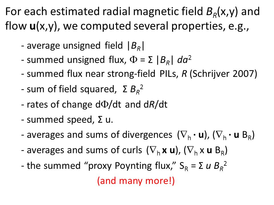 For each estimated radial magnetic field B R (x,y) and flow u(x,y), we computed several properties, e.g., - average unsigned field |B R | - summed uns