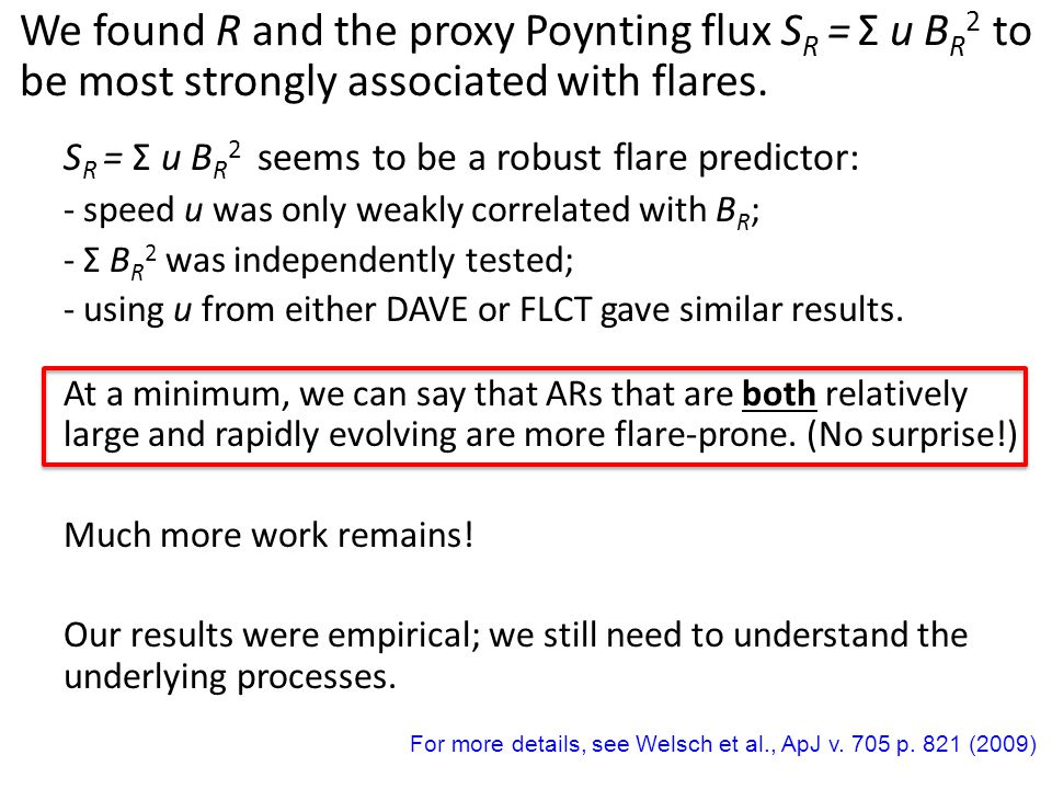 We found R and the proxy Poynting flux S R = Σ u B R 2 to be most strongly associated with flares. S R = Σ u B R 2 seems to be a robust flare predicto