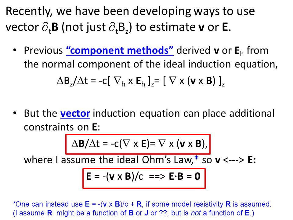 Recently, we have been developing ways to use vector t B (not just t B z ) to estimate v or E. Previous component methods derived v or E h from the no