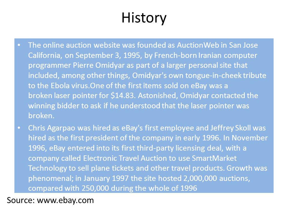 History The online auction website was founded as AuctionWeb in San Jose California, on September 3, 1995, by French-born Iranian computer programmer