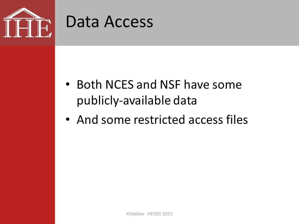 Data Access Both NCES and NSF have some publicly-available data And some restricted access files KWebber HEISEE 2013