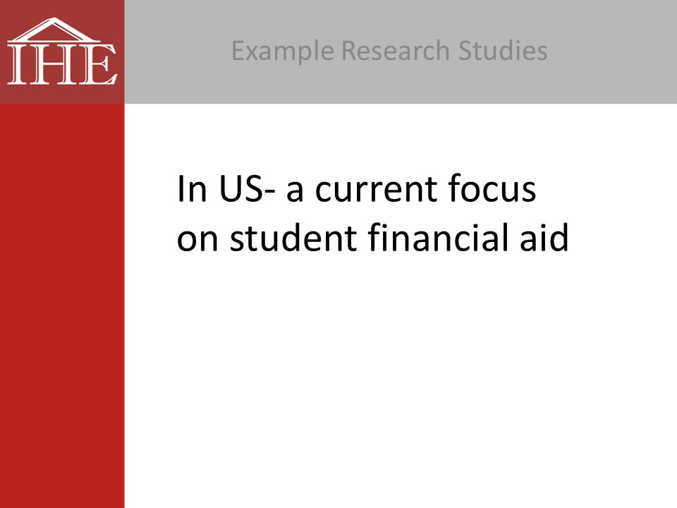 In US- a current focus on student financial aid Example Research Studies