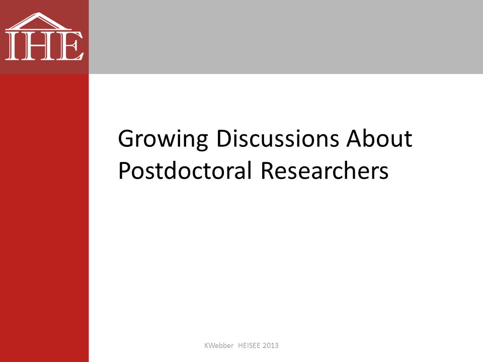 Growing Discussions About Postdoctoral Researchers KWebber HEISEE 2013