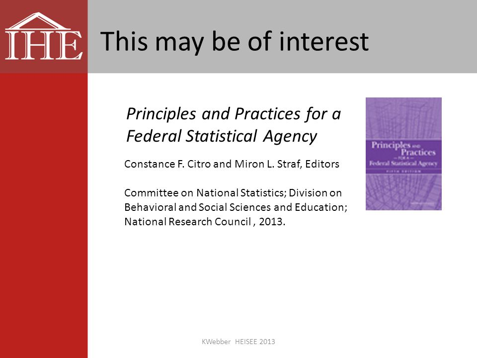This may be of interest Principles and Practices for a Federal Statistical Agency Constance F.