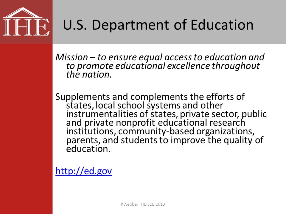 U.S. Department of Education Mission – to ensure equal access to education and to promote educational excellence throughout the nation. Supplements an