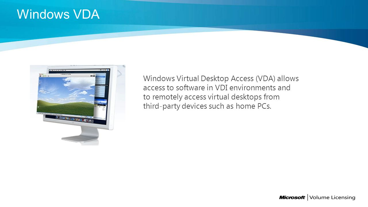 Windows Virtual Desktop Access (VDA) allows access to software in VDI environments and to remotely access virtual desktops from third-party devices su