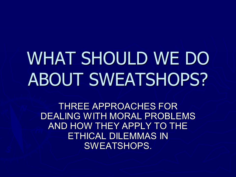 WHAT SHOULD WE DO ABOUT SWEATSHOPS.
