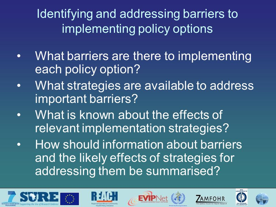 Identifying and addressing barriers to implementing policy options What barriers are there to implementing each policy option.