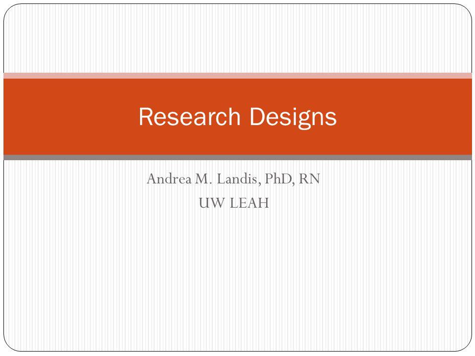 Andrea M. Landis, PhD, RN UW LEAH Research Designs